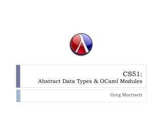 CS51:  Abstract  Data  Types &  OCaml Modules