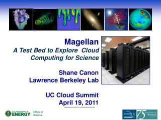 Magellan A Test Bed to Explore  Cloud Computing for Science Shane Canon  Lawrence  Berkeley Lab