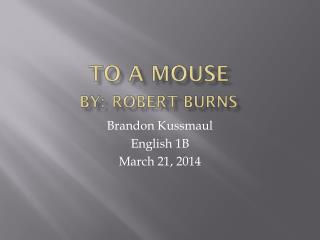 To a Mouse by: Robert Burns