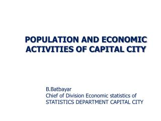 B.Batbayar Chief of Division Economic statistics of STATISTICS DEPARTMENT CAPITAL CITY