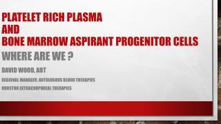 Platelet rich plasma and Bone marrow Aspirant progenitor cells