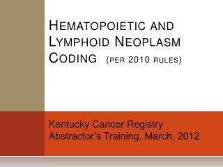 Hematopoietic and Lymphoid Neoplasm Coding   (per 2010 rules)