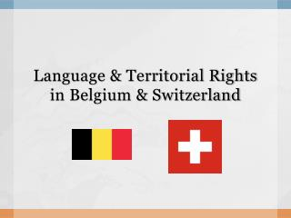 Language & Territorial Rights in Belgium & Switzerland