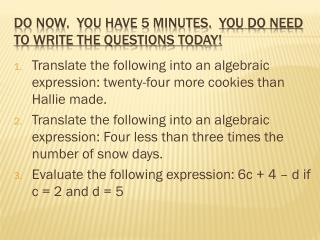 Do Now.  You have 5 minutes.   You DO NEED TO write the questions today!