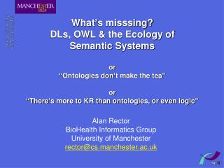 Alan Rector BioHealth Informatics Group University of Manchester rector@cs.manchester.ac.uk