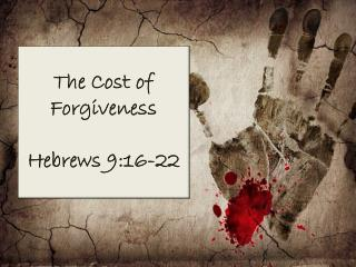 The Cost of Forgiveness Hebrews 9:16-22