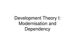 Development Theory I: Modernisation and Dependency