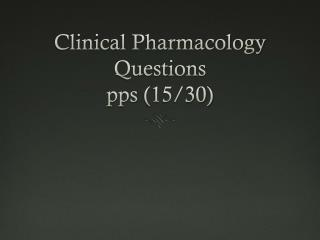 Clinical Pharmacology Questions pps  (15/30)