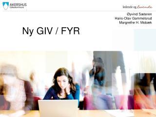 Ny GIV / FYR