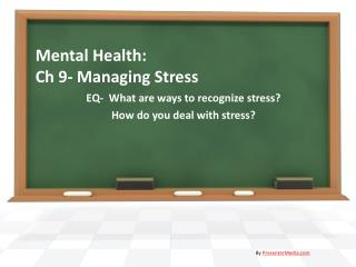 Mental Health:  Ch 9- Managing Stress