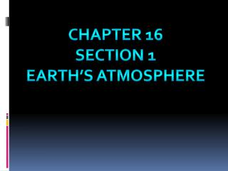 Chapter 16 Section 1 Earth's Atmosphere