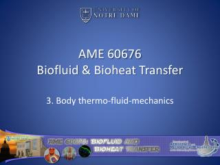 AME 60676 Biofluid  &  Bioheat  Transfer