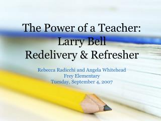 The Power of a Teacher:  Larry Bell  Redelivery & Refresher