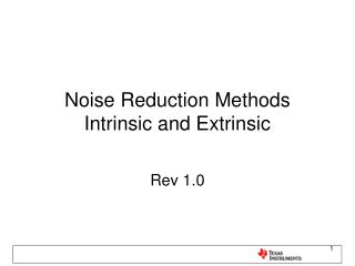 Noise Reduction Methods Intrinsic and Extrinsic