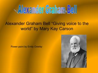 "Alexander Graham Bell ""Giving voice to the world"" by Mary Kay Carson"