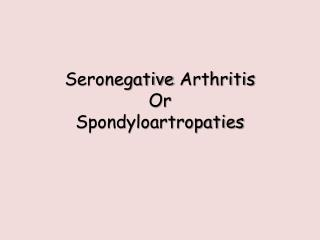 Seronegative  Arthritis Or Spondyloartropaties