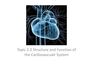 Topic 2.2 Structure and Function of the Cardiovascualr System