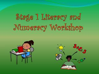 Stage 1 Literacy and Numeracy Workshop