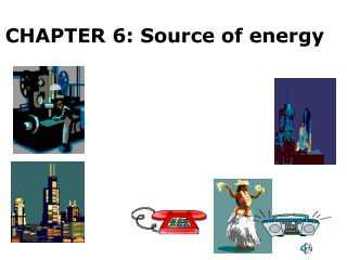 CHAPTER 6: Source of energy