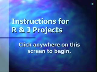 Instructions for R & J Projects