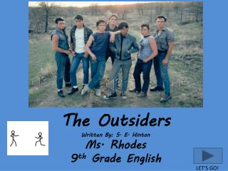 The Outsiders  Written By: S. E. Hinton Ms. Rhodes  9 th  Grade English