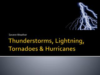 Thunderstorms, Lightning, Tornadoes & Hurricanes