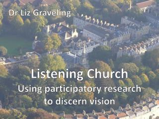 Listening Church Using participatory research to discern vision