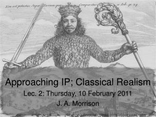 Approaching IP; Classical Realism Lec . 2: Thursday, 10 February 2011 J. A. Morrison