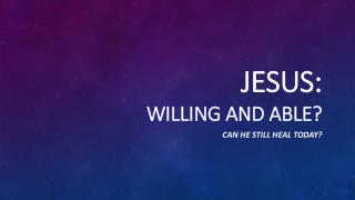JESUS: Willing and Able?