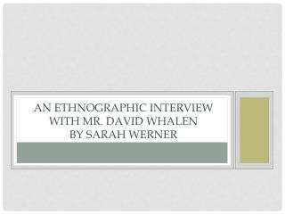 An Ethnographic Interview with Mr. David  Whalen BY Sarah Werner