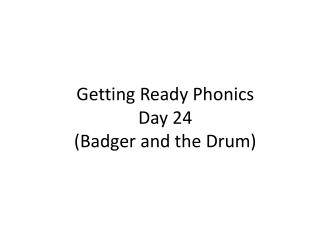 Getting Ready Phonics  Day  24 (Badger and the Drum)