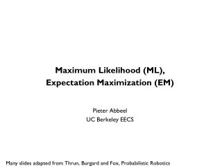 Maximum Likelihood (ML),  Expectation Maximization (EM) Pieter  Abbeel UC Berkeley EECS