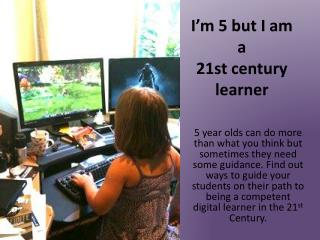 I'm 5 but I am a 21st century learner