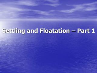 Settling and Floatation – Part 1