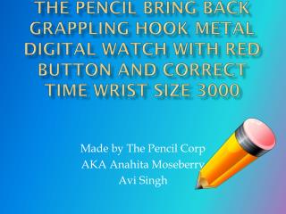Made by The Pencil Corp AKA Anahita Moseberry  Avi Singh