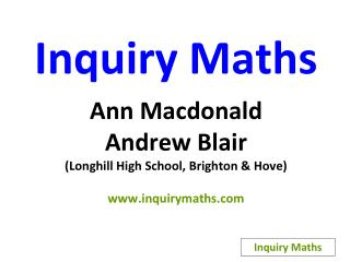 Inquiry Maths Ann Macdonald Andrew Blair (Longhill High School, Brighton & Hove)