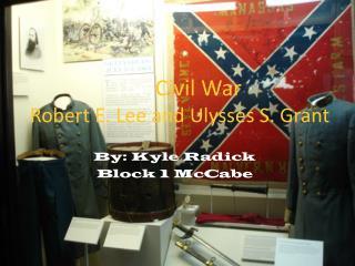 The Civil War Robert E. Lee and Ulysses S. Grant
