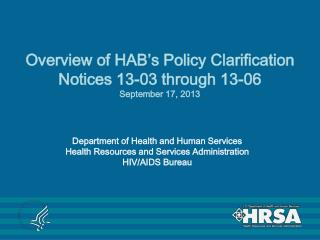 Overview of HAB's Policy Clarification Notices 13-03 through 13-06 September 17, 2013