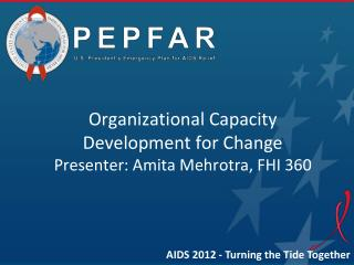 Organizational Capacity Development for Change Presenter: Amita  Mehrotra , FHI 360