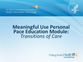 Meaningful Use Personal Pace Education Module: Transitions of Care