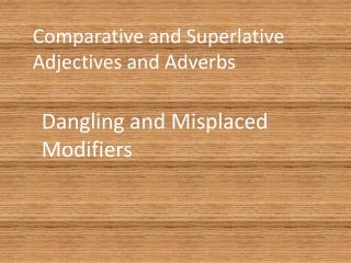 Comparative and Superlative Adjectives and Adverbs