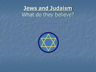 Jews and Judaism What do they believe?