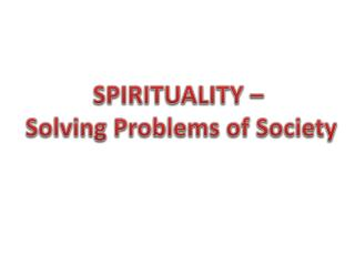 SPIRITUALITY –  Solving Problems of Society