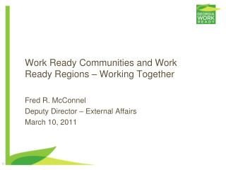 Wor k Ready Communities and Work Ready Regions – Working Together