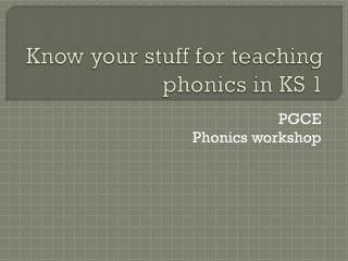Know your stuff for teaching phonics  in KS 1