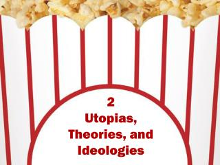 2 Utopias, Theories, and Ideologies