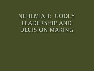 NehemiaH :  Godly Leadership and  decision Making