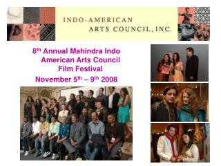 8 th  Annual Mahindra Indo American Arts Council Film Festival  November 5 th  – 9 th  2008