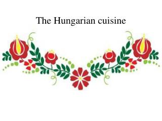 The Hungarian cuisine