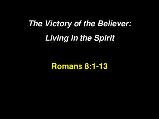 The Victory of the Believer:  Living in the Spirit Romans 8:1-13